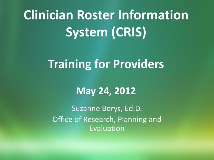 clinician roster information system cris training for providers may 24 2012 n.