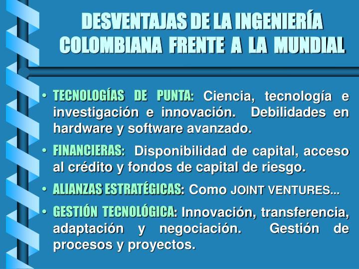 DESVENTAJAS DE LA INGENIERÍA COLOMBIANA  FRENTE  A  LA  MUNDIAL