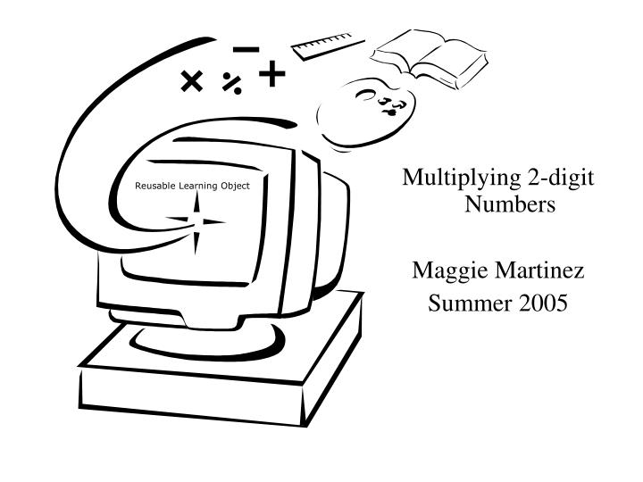 PPT - Multiplying 2-digit Numbers Maggie Martinez Summer