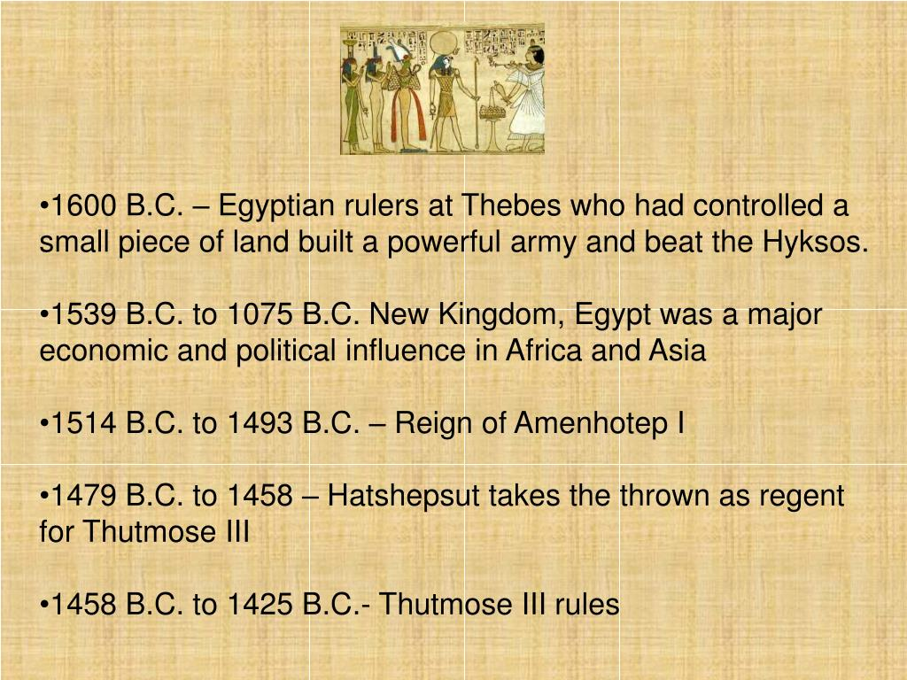 1600 B.C. – Egyptian rulers at Thebes who had controlled a small piece of land built a powerful army and beat the Hyksos.