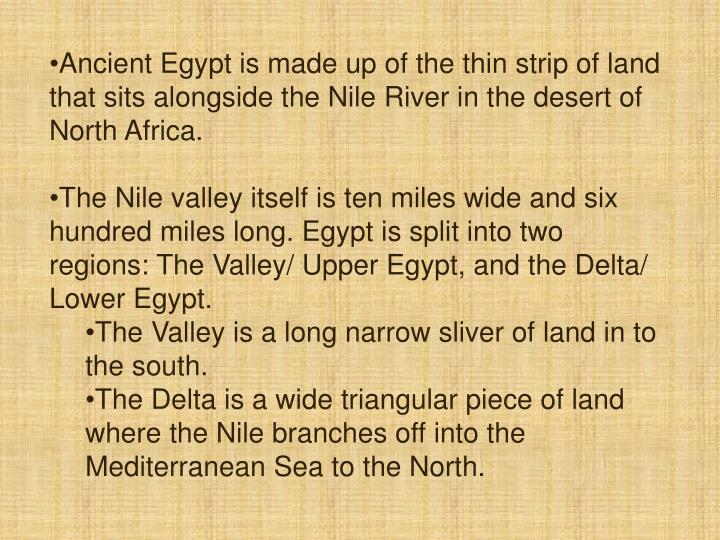 Ancient Egypt is made up of the thin strip of land that sits alongside the Nile River in the desert ...