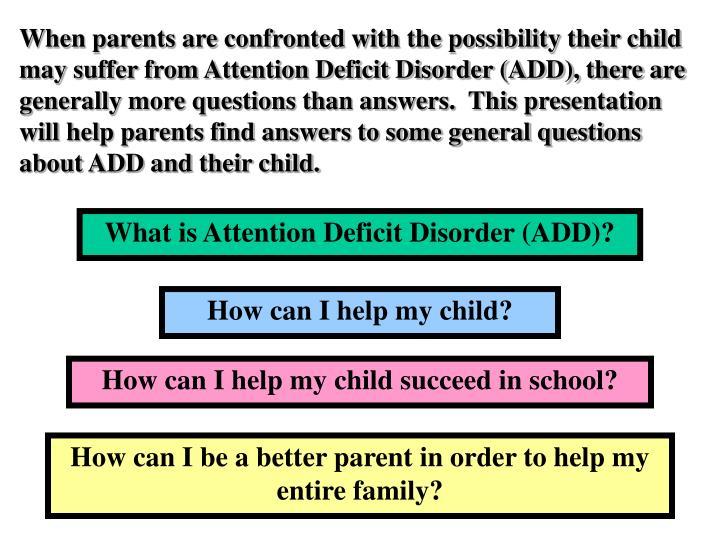 When parents are confronted with the possibility their child may suffer from Attention Deficit Disor...