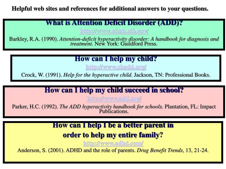 Helpful web sites and references for additional answers to your questions.