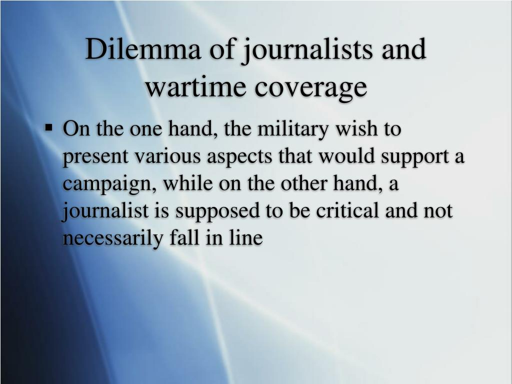 Dilemma of journalists and wartime coverage