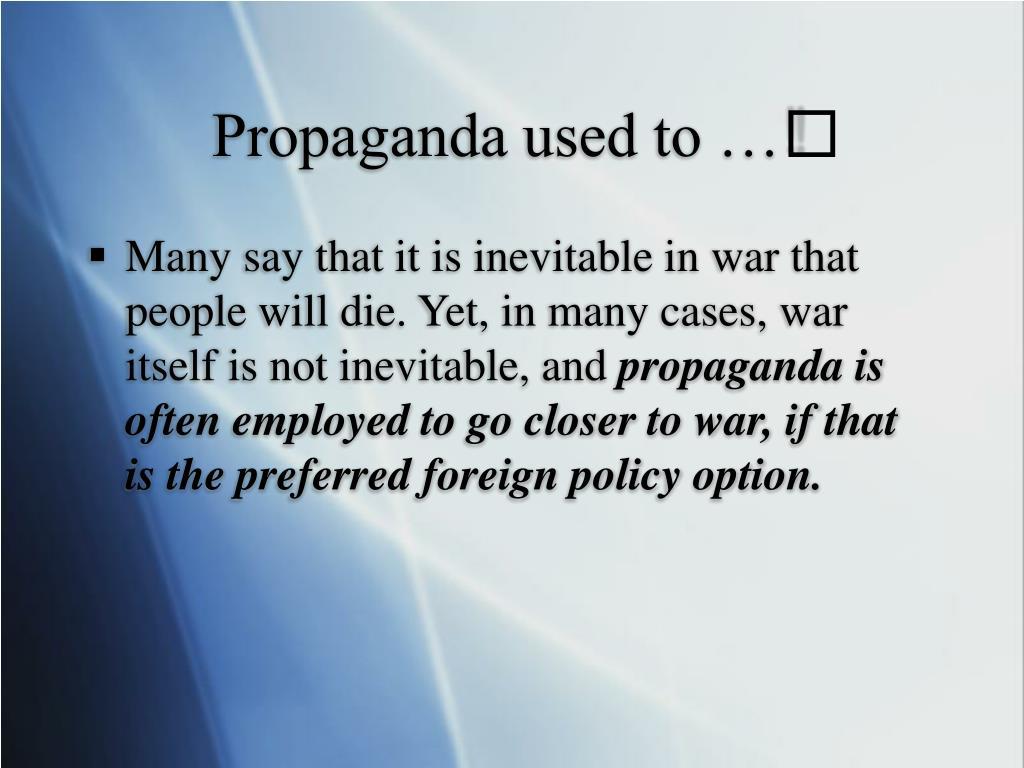Propaganda used to …