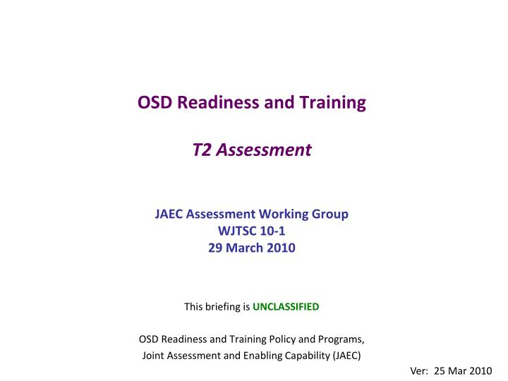 osd readiness and training t2 assessment jaec assessment working group wjtsc 10 1 29 march 2010 n.