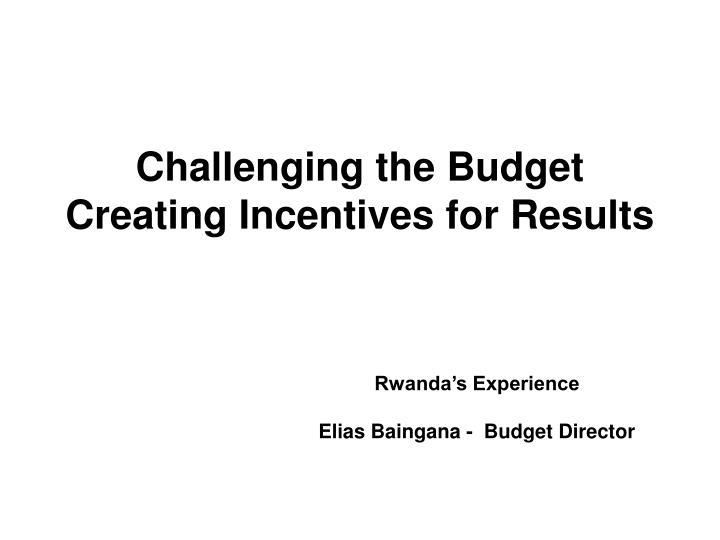challenging the budget creating incentives for results n.