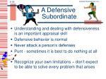 a defensive subordinate