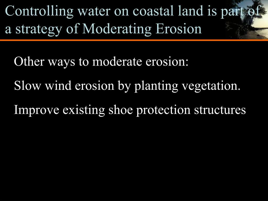 Controlling water on coastal land is part of a strategy of Moderating Erosion