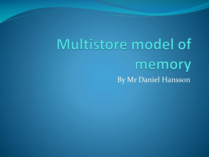 multistore model The working memory model was proposed by baddeley & hitch (1974) as an alternative to the multi-store model of memory it has been developed to directly challenge the concept of a single unitary store for short-term memories.