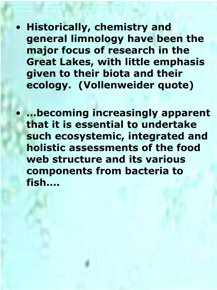 Historically, chemistry and general limnology have been the major focus of research in the Great Lak...
