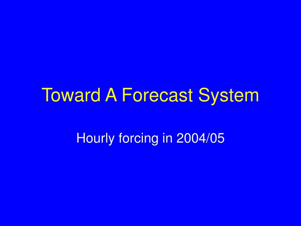 Toward A Forecast System