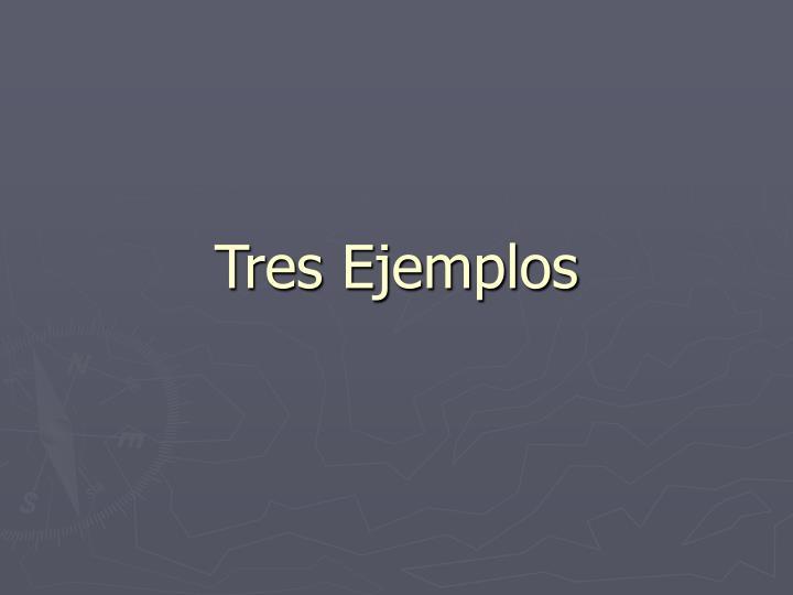 Tres Ejemplos