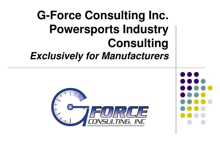 g force consulting inc powersports industry consulting exclusively for manufacturers n.