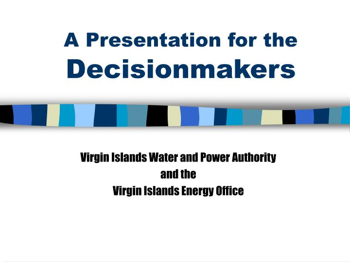 A presentation for the decisionmakers