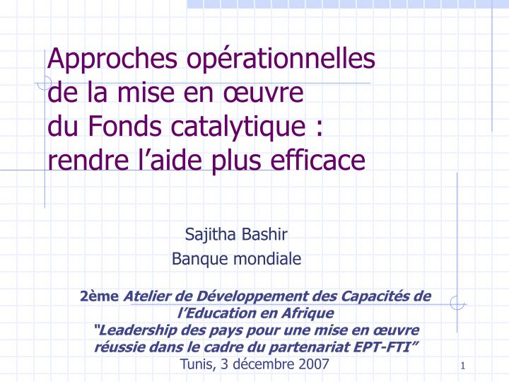 approches op rationnelles de la mise en uvre du fonds catalytique rendre l aide plus efficace n.
