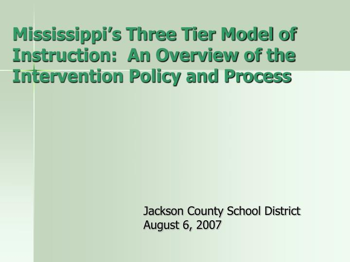 mississippi s three tier model of instruction an overview of the intervention policy and process n.