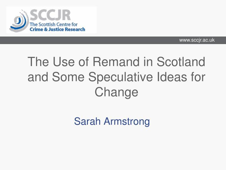 the use of remand in scotland and some speculative ideas for change n.