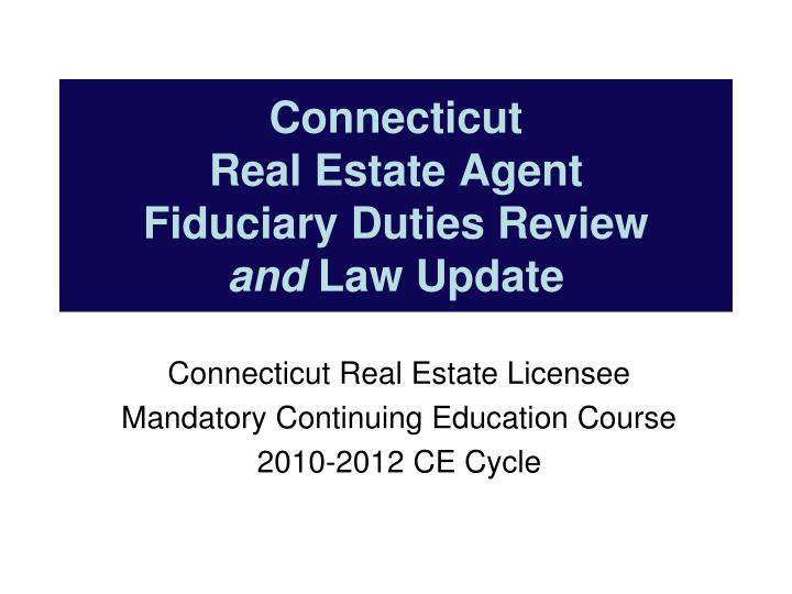 connecticut real estate agent fiduciary duties review and law update n.