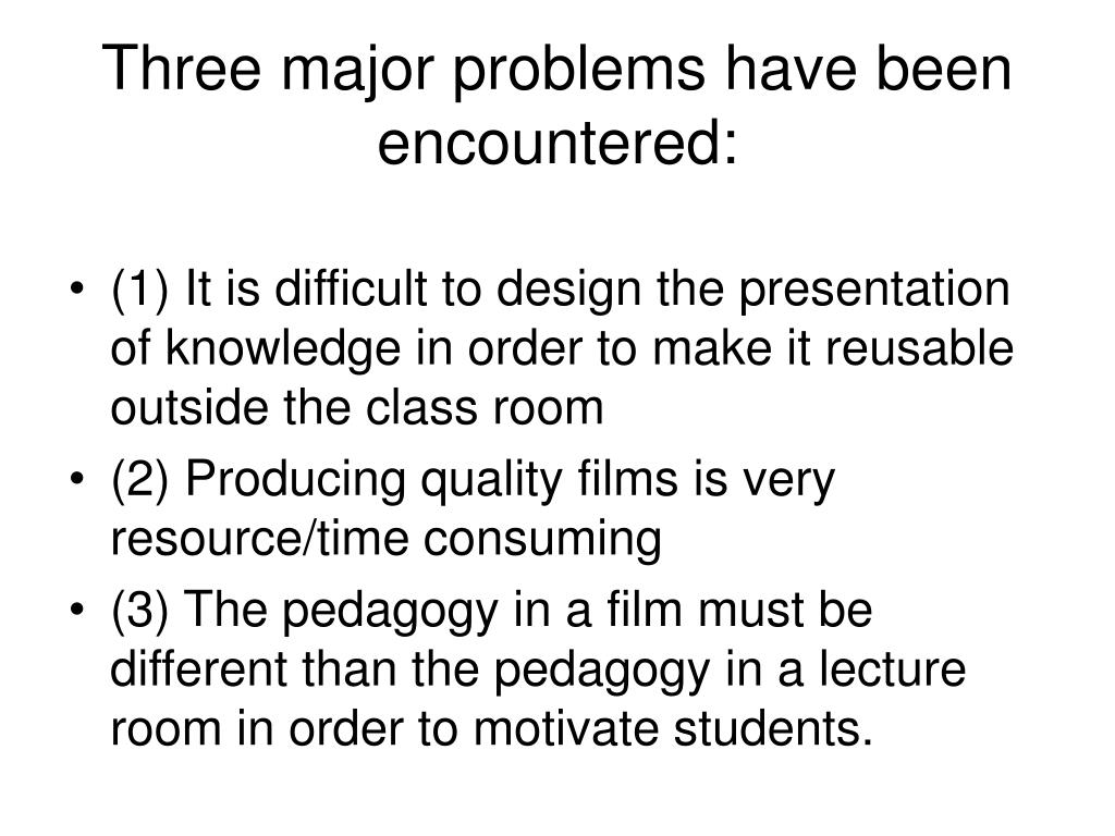 Three major problems have been encountered: