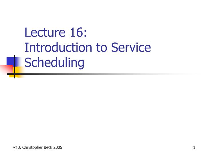 lecture 16 introduction to service scheduling n.
