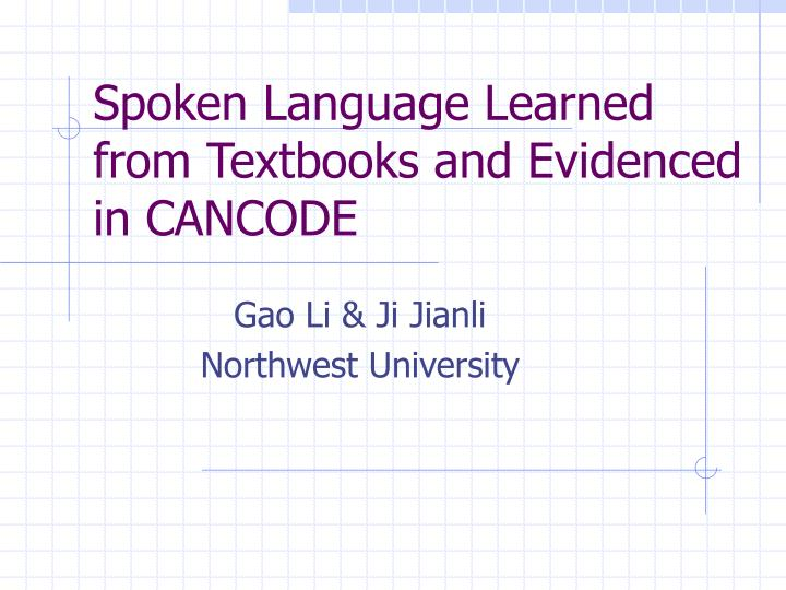 spoken language learned from textbooks and evidenced in cancode n.