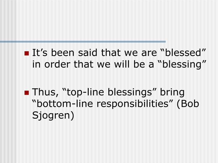 """It's been said that we are """"blessed"""" in order that we will be a """"blessing"""""""
