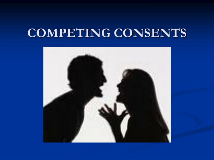 COMPETING CONSENTS