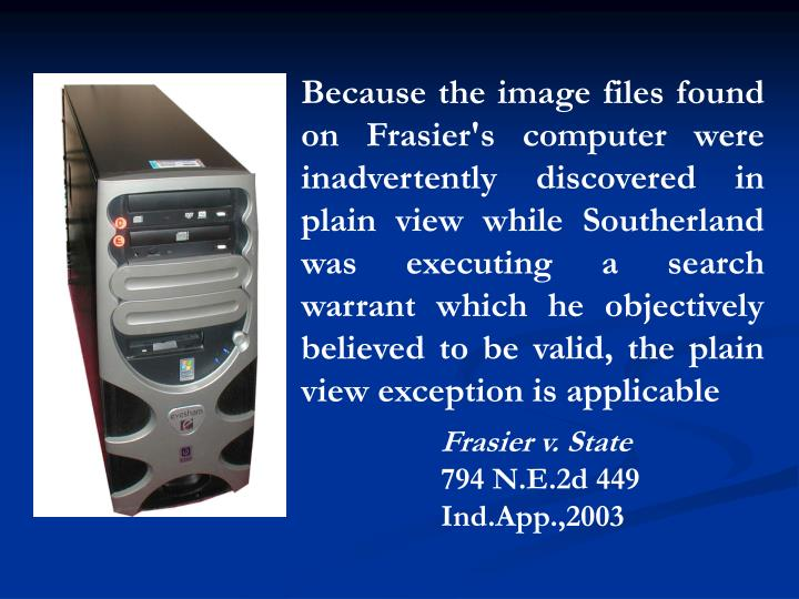 Because the image files found on Frasier's computer were inadvertently discovered in plain view while Southerland was executing a search warrant which he objectively believed to be valid, the plain view exception is applicable