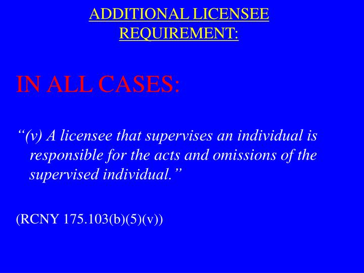 ADDITIONAL LICENSEE REQUIREMENT:
