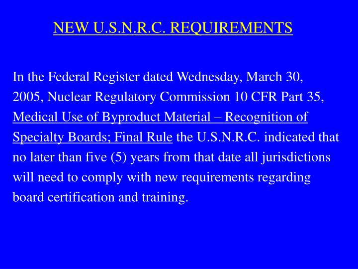 NEW U.S.N.R.C. REQUIREMENTS