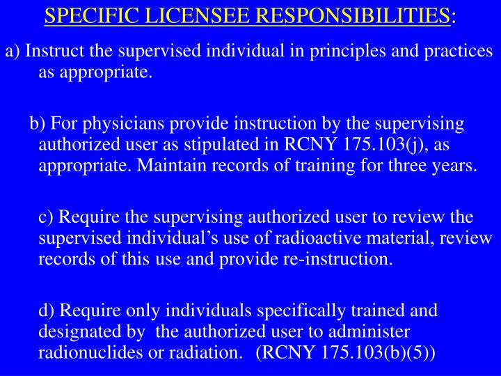 SPECIFIC LICENSEE RESPONSIBILITIES