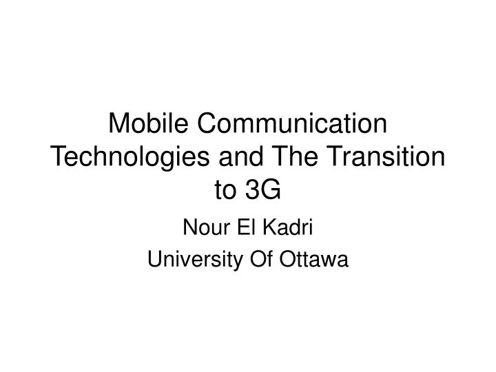mobile communication technologies and the transition to 3g n.
