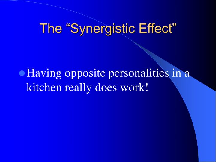 "The ""Synergistic Effect"""
