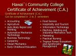 hawai i community college certificate of achievement c a