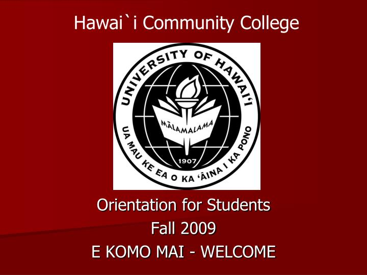 orientation for students fall 2009 e komo mai welcome n.