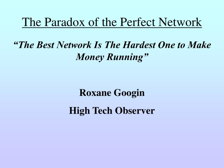 the paradox of the perfect network n.