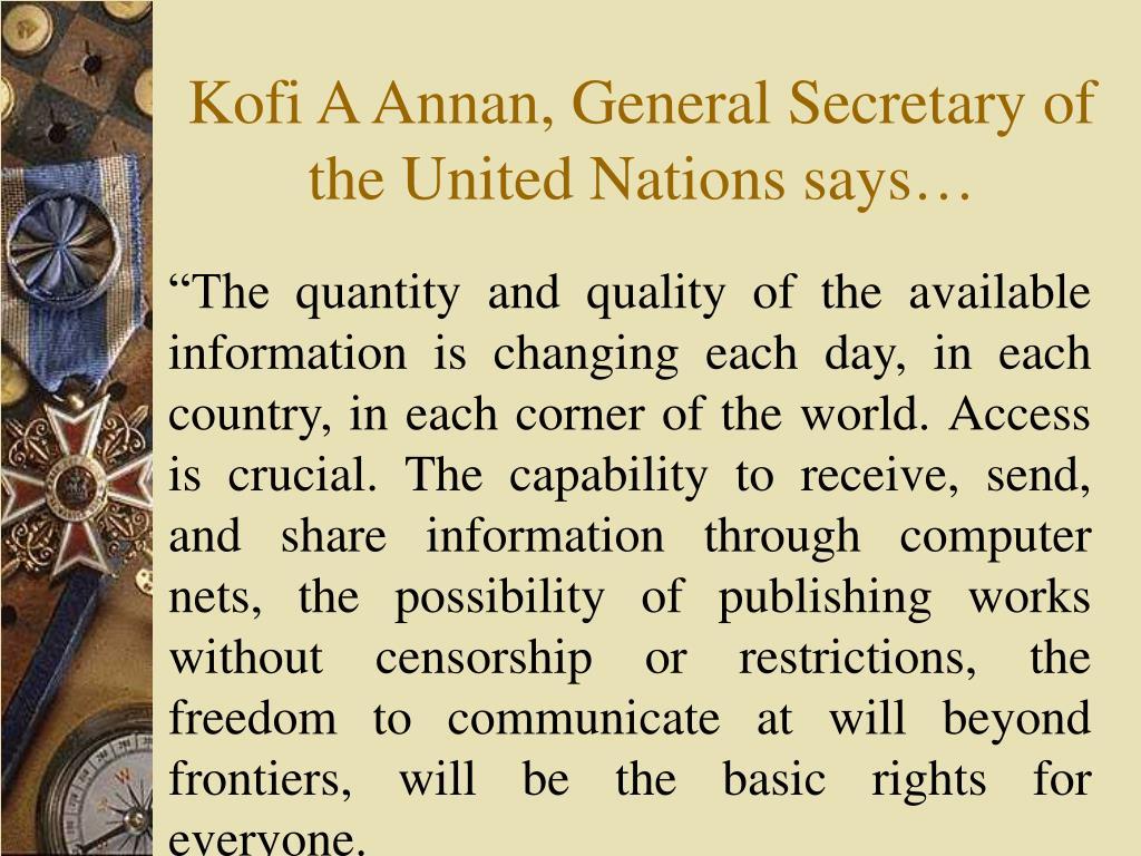 Kofi A Annan, General Secretary of the United Nations says…