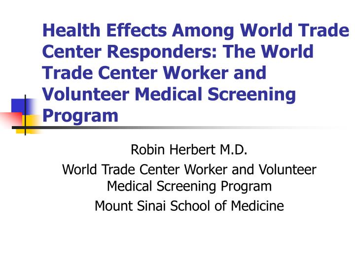 Health Effects Among World Trade Center Responders: The World Trade Center Worker and Volunteer Medi...