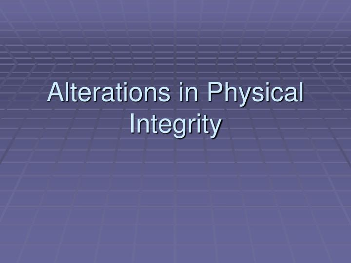 Alterations in physical integrity