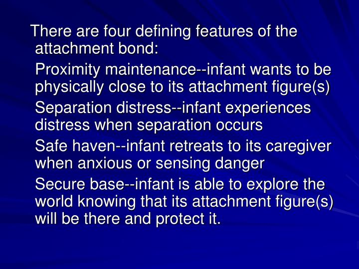 There are four defining features of the attachment bond: