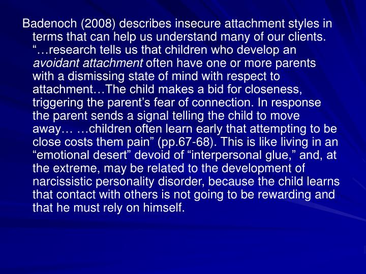 "Badenoch (2008) describes insecure attachment styles in terms that can help us understand many of our clients. ""…research tells us that children who develop an"