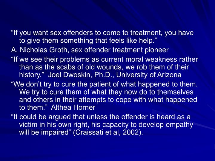 """If you want sex offenders to come to treatment, you have to give them something that feels like help."""