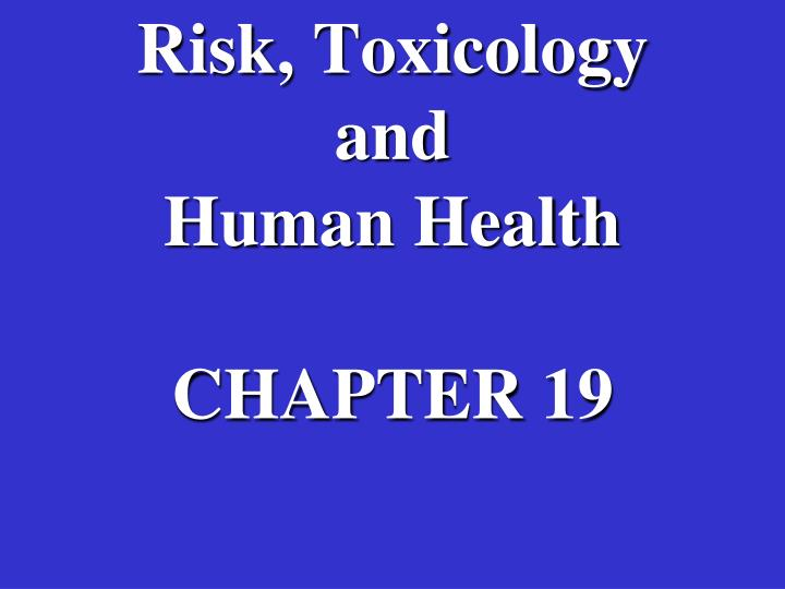risk toxicology and human health chapter 19 n.