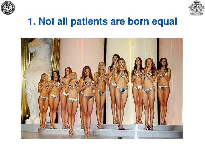 1. Not all patients are born equal