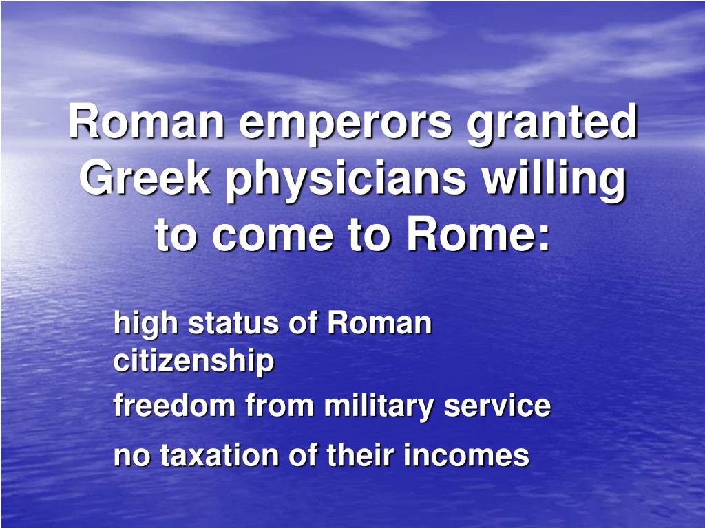 Roman emperors granted Greek physicians willing to come to Rome: