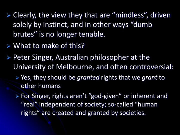 "Clearly, the view they that are ""mindless"", driven solely by instinct, and in other ways ""dumb..."
