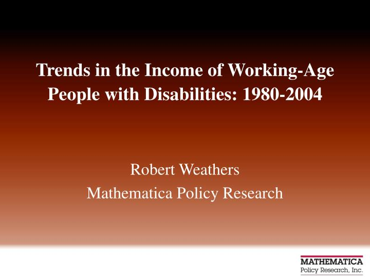 trends in the income of working age people with disabilities 1980 2004 n.