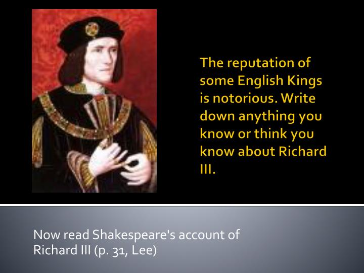 now read shakespeare s account of richard iii p 31 lee n.