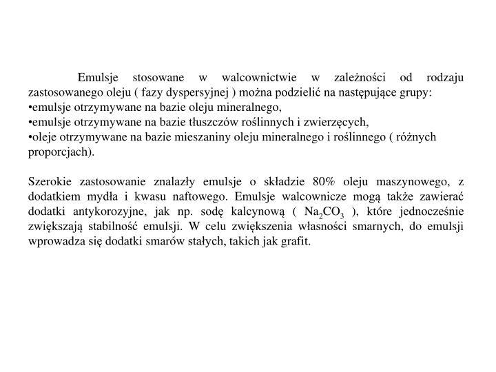 Emulsje stosowane w walcownictwie w zależności od rodzaju zastosowanego oleju ( fazy dyspersyjnej ) można podzielić na następujące grupy: